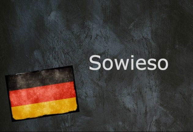 German word of the day: Sowieso