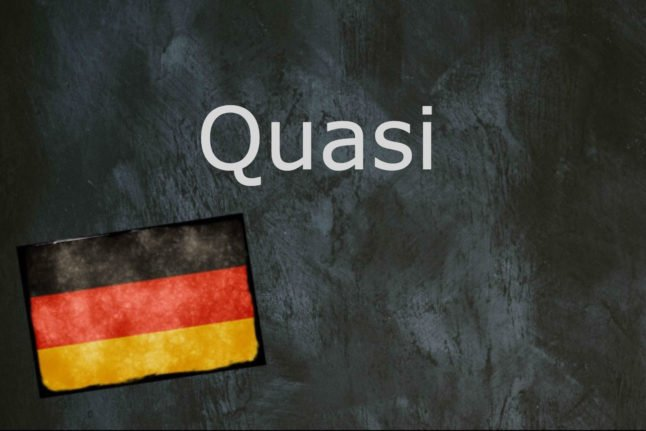German word of the day: Quasi