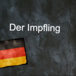 German word of the day: Der Impfling