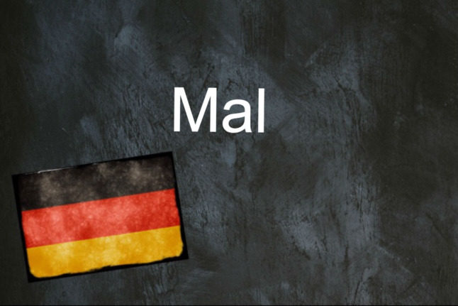 German word of the day: Mal
