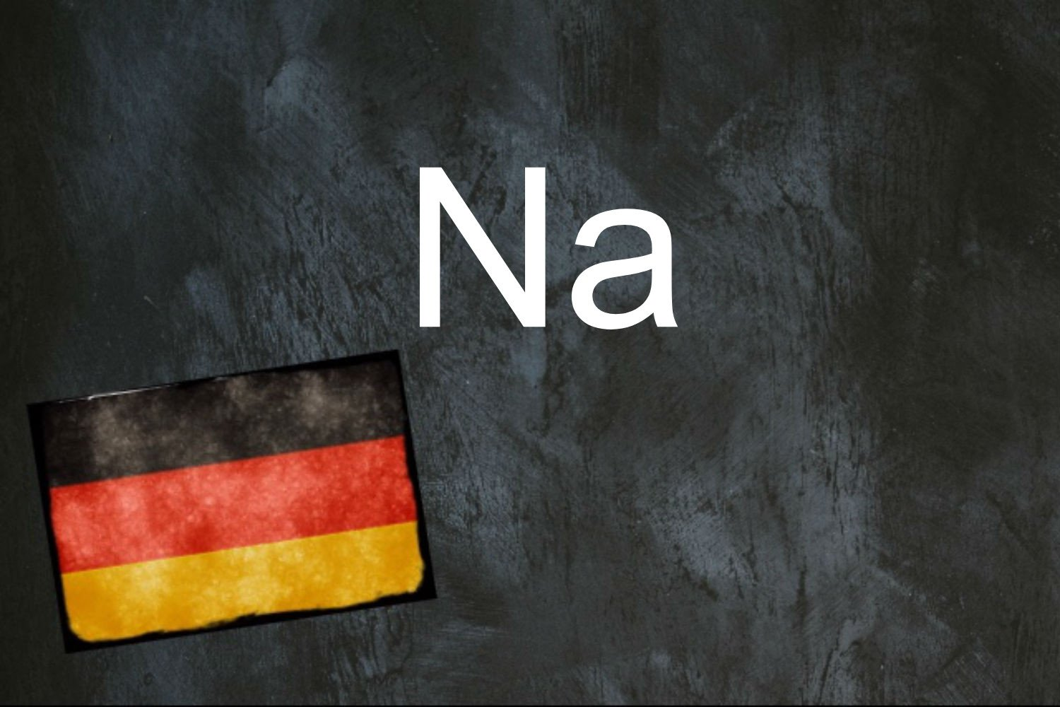 German word of the day: Na